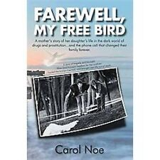 Farewell, My Free Bird : A Mother's Story of Her Daughter's Life in the Dark...