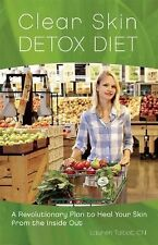 Clear Skin Detox : A Revolutionary Diet to Heal Your Skin from the Inside Out...