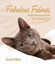 Fabulous Felines Health Beauty Secrets for the Pampered Cat Sandy Robins PB