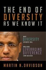 The End of Diversity As We Know It : Why Diversity Efforts Fail and How...