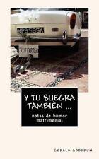 Y Tu Suegra También : Notas de Humor Matrimonial by Gerald Goodrum (2012,...
