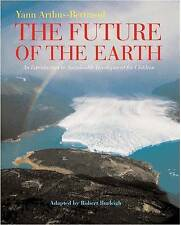 The Future of the Earth Arthus-Bertrand, Yann Excellent Book