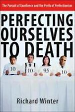 Perfecting Ourselves to Death: The Pursuit of Excellence and the Perils of Perfe