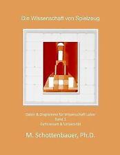 Die Wissenschaft der Spielzeug: Band 1 : Daten and Diagramme Für Wissenschaft...
