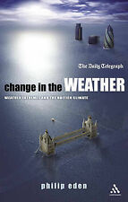 Change in the Weather: Weather Extremes and the British Climate, Philip Eden