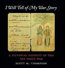 I Will Tell of My War Story: A Pictorial Account of the Nez Perce War -ExLibrary
