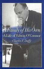 A Family of His Own: A Life of Edwin O'Connor O'Connor, Charles F. DuffyEdwin H