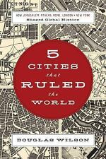 Five Cities that Ruled the World: How  Jerusalem, Athens, Rome, London, and Ne..