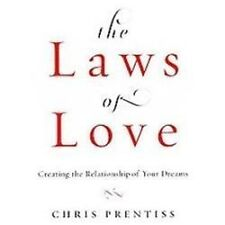 The Laws of Love: Creating the Relationship of Your Dreams, Prentiss, Chris, New