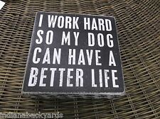I work Hard so my Dog can have a Better Life Wooden Box sign