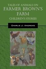 Tales of Animals on Farmer Brown's Farm : Children Stories by Charlie J....