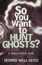So You Want to Hunt Ghosts?: A Down-to-Earth Guide-ExLibrary