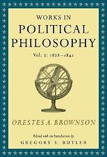 Orestes A. Brownson: Works in Political Philosophy, vol. 2:1828-1841, Brownson,