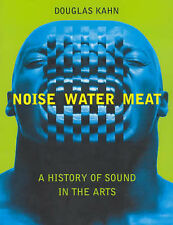 Noise, Water, Meat: A History of Voice, Sound, and Aurality in the Arts by...