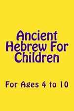 Ancient Hebrew for Children : For Ages 4 To 10 (2014, Paperback)