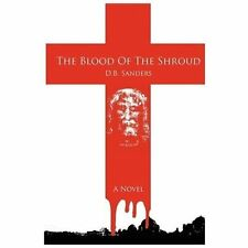 The Blood of the Shroud by D.B. Sanders (2012, Paperback)