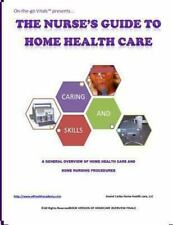 The Nurse's Guide to Home Health Care : A Handbook for Nurses Who Are Ready...