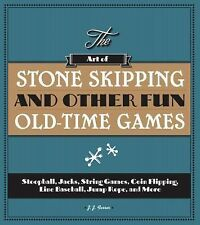 The Art of Stone Skipping and Other Fun Old-Time Games : Stoop Ball, Jacks,...