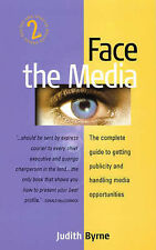 Face the Media: 2nd edition: The Complete Guide to Get