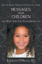 Messages from Children ... and What They Can Teach Grown-Ups by Kathleen...