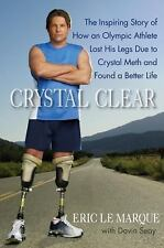 Crystal Clear : The Inspiring Story of How an Olympic Athlete Lost His Legs...