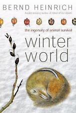 Winter World : The Ingenuity of Animal Survival by Bernd Heinrich (2003,...