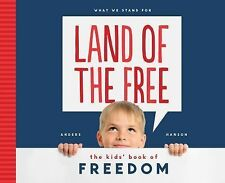 What We Stand For: Land of the Free: : The Kids' Book of Freedom by Anders...