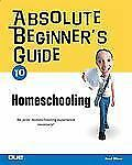 Absolute Beginner's Guide to Home Schooling (Absolute Beginner's Guide)