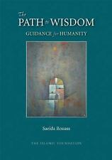 The Path to Wisdom : Guidance for Humanity by Saeida Rouass (2016, Paperback)