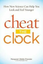 Cheat the Clock : How New Science to Help You Look and Feel Younger by...