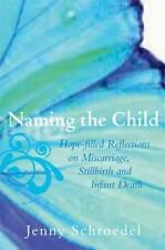Naming the Child: Hope-Filled Reflections on Miscarriage, Stillbirth, and Infant