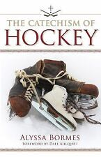 The Catechism of Hockey by Alyssa Bormes (2013, Paperback)