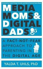 Media Moms and Digital Dads : How the Digital Era Changes the Way Our Kids...