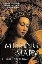 Missing Mary : The Queen of Heaven and Her Re-Emergence in the Modern Church...