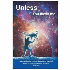 Unless You Bless Me: A Story about a Cosmic Dancer and his God