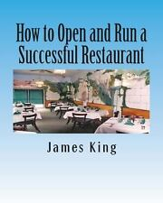 How to Open and Run a Successful Restaurant by James King (2013, Paperback)
