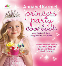 Princess Party Cookbook: Over 100 Delicious Recipes and Fun Ideas. Annabel Karme