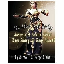 You Asked Aunt Rocky : Answers and Advice about Raqs Sharqi and Raqs Shaabi...