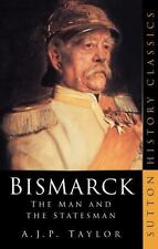 Bismarck : The Man and the Statesman by A. J. P. Taylor (2003, Paperback)