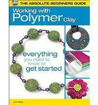 The Absolute Beginners Guide: Working with Polymer Clay by Wilkes, Lori