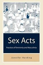 Sex Acts : Practices of Femininity and Masculinity by Jennifer Harding (1998,...