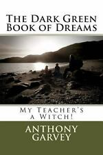 The Dark Green Book of Dreams : My Teacher's a Witch! by Anthony Garvey...