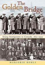 The Golden Bridge : Young Immigrants to Canada, 1833-1939 by Marjorie Kohli...