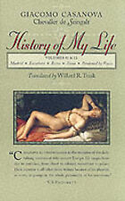 History of My Life: Volumes 11 and 12, Casanova, Giacomo Chevalier de Seingalt,