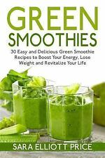 Green Smoothies : 30 Easy and Delicious Green Smoothie Recipes to Boost Your...