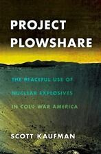Project Plowshare: The Peaceful Use of Nuclear Explosives in Cold War America