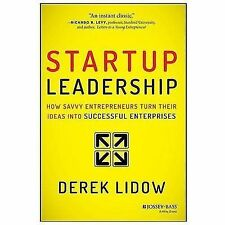 Startup Leadership: How Savvy Entrepreneurs Turn Their Ideas Into Successful Ent
