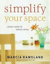 Simplify Your Space: Create Order and Reduce Stress, Ramsland, Marcia, Good Book