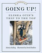 Going Up!: Elisha Otis's Trip to the Top (Great Idea Series), Kulling, Monica, G