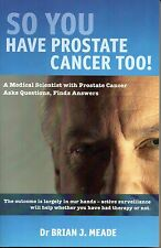 So You Have Prostate Cancer Too! Brian J Meade